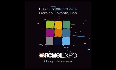 ACMEIEXPO2014 - Il luogo del sapere, 9-10-11-12 ottobre 2014 a Bari